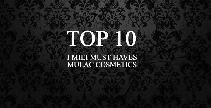 TOP 10 MUST HAVES DI MULACCOSMETICS